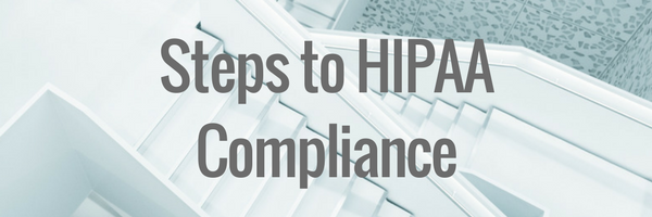 Steps to HIPAA Compliance