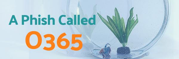 A Phish Called O365