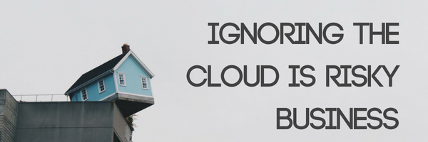 Ignoring the Cloud is Risky Business