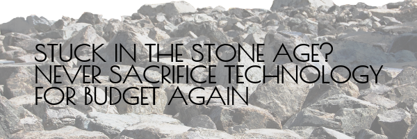 stuck-in-the-stone-age_-never-sacrifice-technology-for-budget-again-1